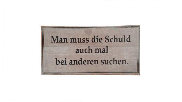 DEKO Schild MDF `Man muss die Schuld.. ´